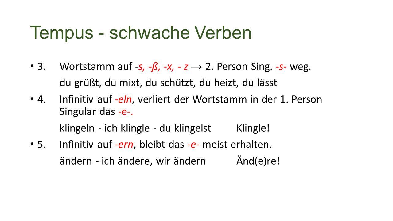 Tempus - schwache Verben 3. Wortstamm auf -s, -ß, -x, - z → 2.