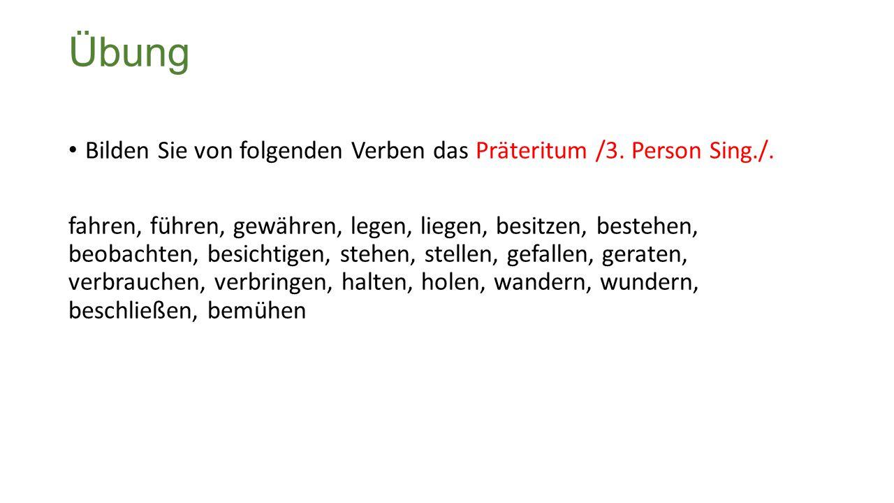 Übung Bilden Sie von folgenden Verben das Präteritum /3.