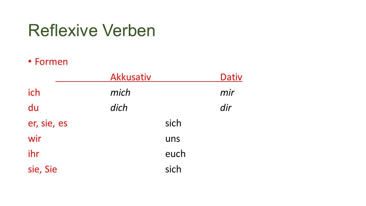 Reflexive Verben Formen AkkusativDativ ichmichmir dudichdir er, sie, essich wir uns ihreuch sie, Siesich