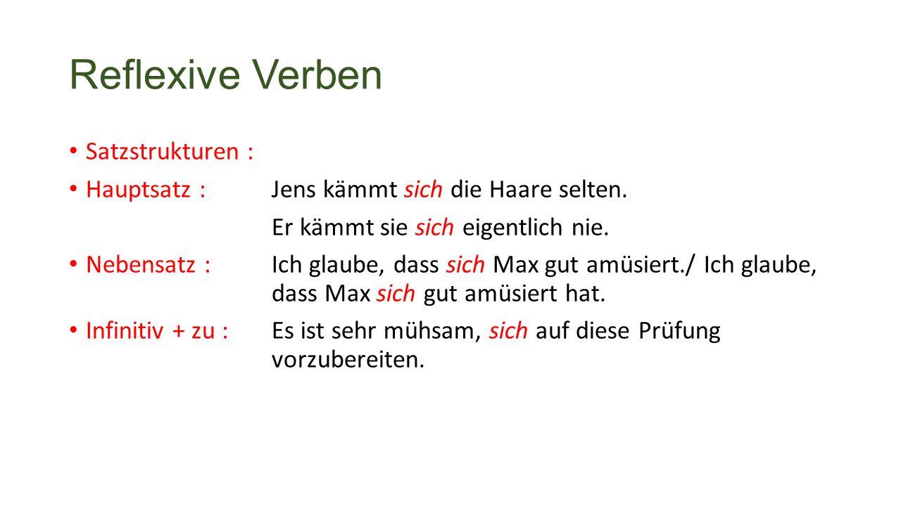 Reflexive Verben Satzstrukturen : Hauptsatz : Jens kämmt sich die Haare selten.