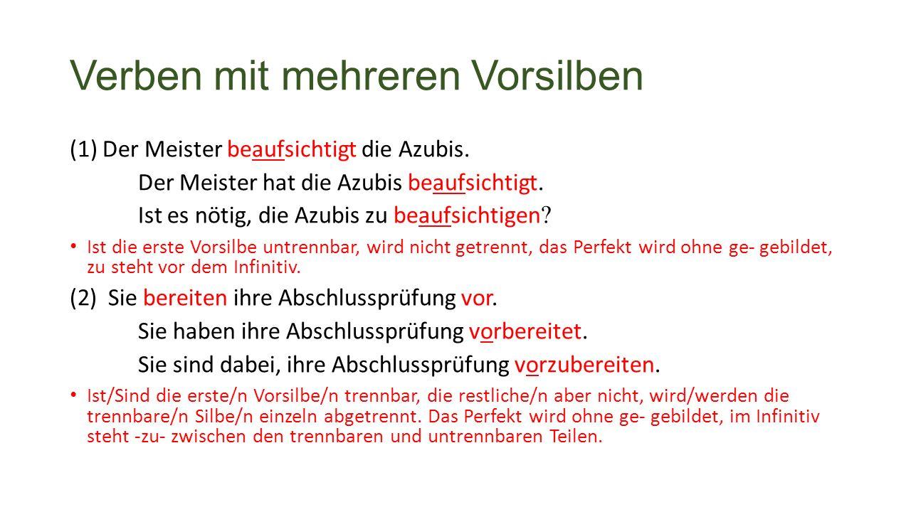 Verben mit mehreren Vorsilben (1) Der Meister beaufsichtigt die Azubis.