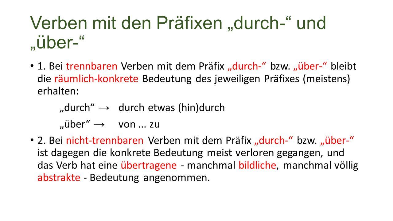 """Verben mit den Präfixen """"durch- und """"über- 1. Bei trennbaren Verben mit dem Präfix """"durch- bzw."""