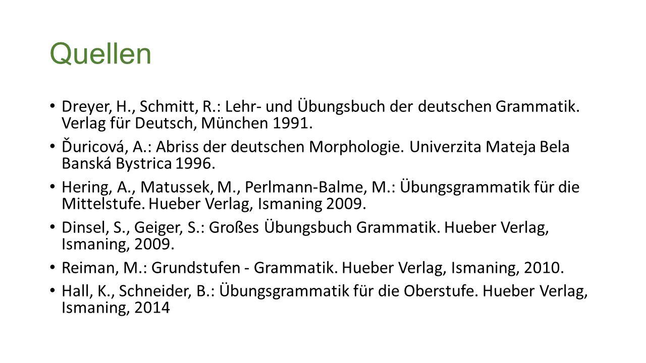 Quellen Dreyer, H., Schmitt, R.: Lehr- und Übungsbuch der deutschen Grammatik.