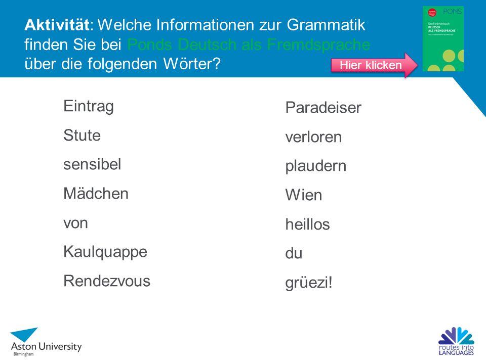 Aktivität: Welche Informationen zur Grammatik finden Sie bei Ponds Deutsch als Fremdsprache über die folgenden Wörter.