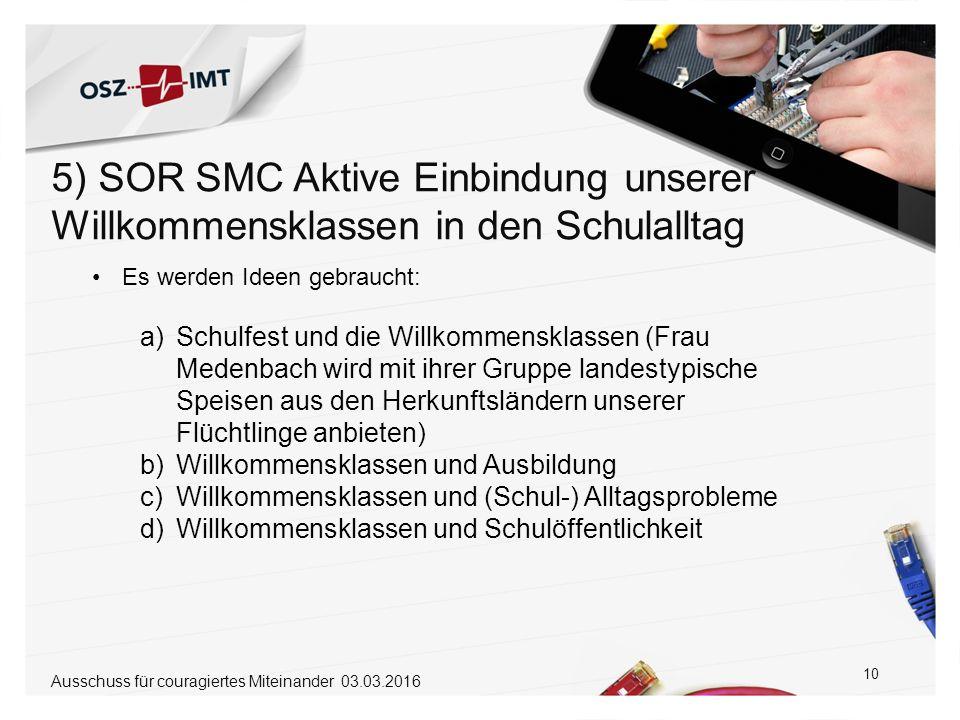 5) SOR SMC Aktive Einbindung unserer Willkommensklassen in den Schulalltag 10 Ausschuss für couragiertes Miteinander 03.03.2016 Es werden Ideen gebrau