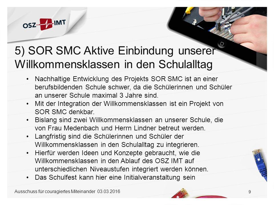 5) SOR SMC Aktive Einbindung unserer Willkommensklassen in den Schulalltag 9 Ausschuss für couragiertes Miteinander 03.03.2016 Nachhaltige Entwicklung
