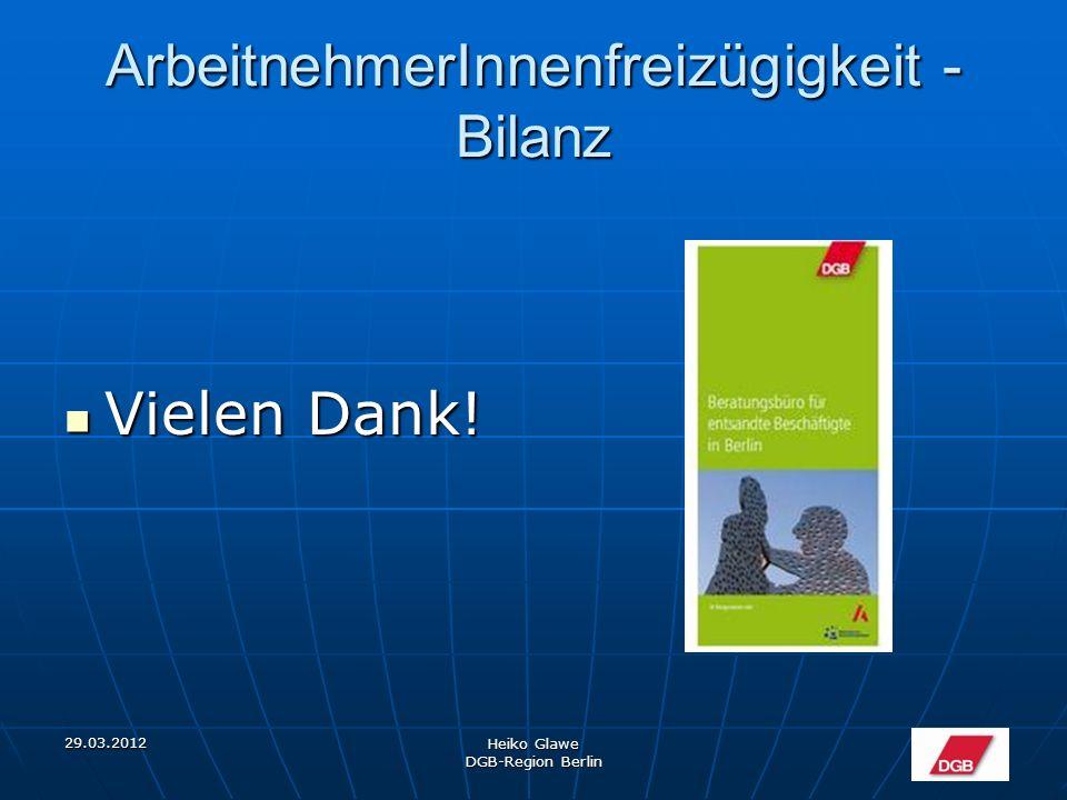 29.03.2012 Heiko Glawe DGB-Region Berlin ArbeitnehmerInnenfreizügigkeit - Bilanz Vielen Dank.