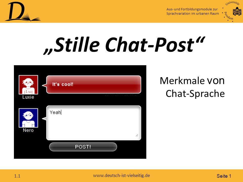 """Seite 1 www.deutsch-ist-vielseitig.de 1.1 """"Stille Chat-Post Merkmale von Chat-Sprache Aus- und Fortbildungsmodule zur Sprachvariation im urbanen Raum"""