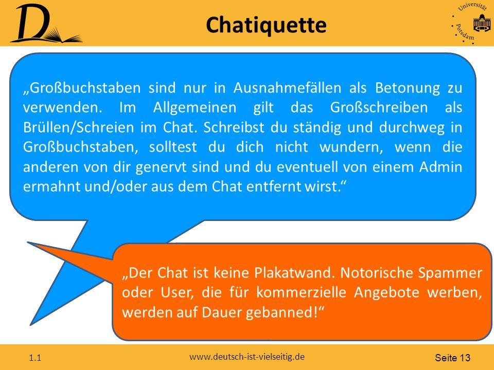 """Seite 13 www.deutsch-ist-vielseitig.de 1.1 Chatiquette """"Großbuchstaben sind nur in Ausnahmefällen als Betonung zu verwenden."""