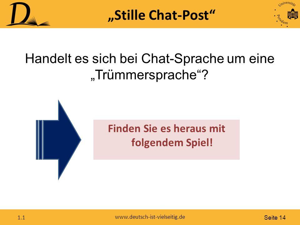 """Seite 14 www.deutsch-ist-vielseitig.de 1.1 """"Stille Chat-Post Handelt es sich bei Chat-Sprache um eine """"Trümmersprache ."""