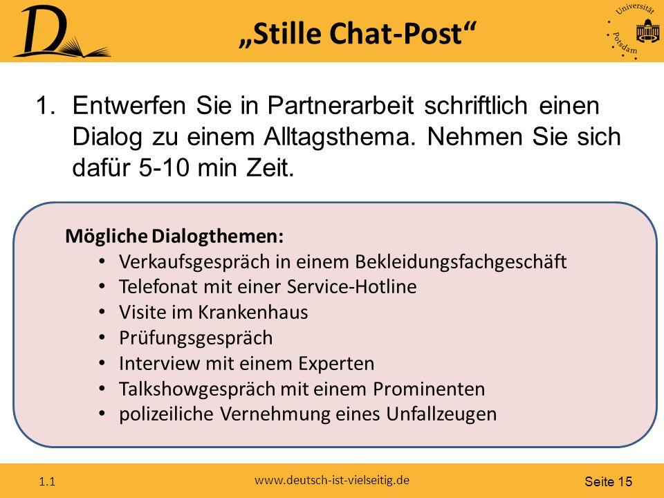 """Seite 15 www.deutsch-ist-vielseitig.de 1.1 """"Stille Chat-Post 1.Entwerfen Sie in Partnerarbeit schriftlich einen Dialog zu einem Alltagsthema."""