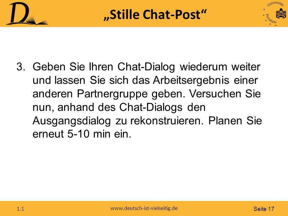 """Seite 17 www.deutsch-ist-vielseitig.de 1.1 """"Stille Chat-Post 3.Geben Sie Ihren Chat-Dialog wiederum weiter und lassen Sie sich das Arbeitsergebnis einer anderen Partnergruppe geben."""