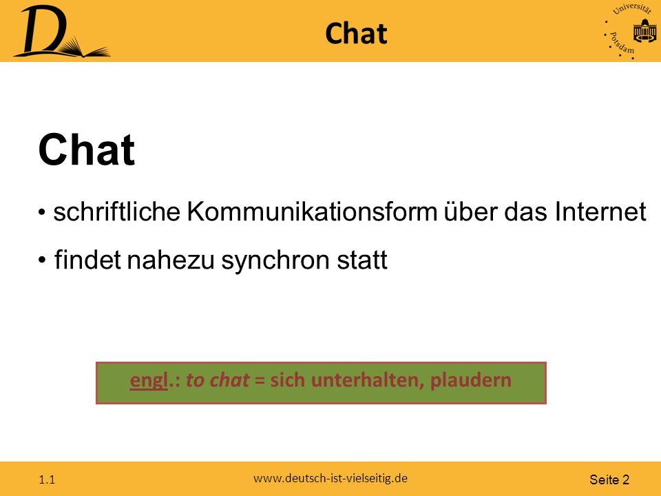 Seite 3 www.deutsch-ist-vielseitig.de 1.1 Aufgrund der Echtzeit-Situation besteht Ähnlichkeit zu einem mündlichen Gespräch.