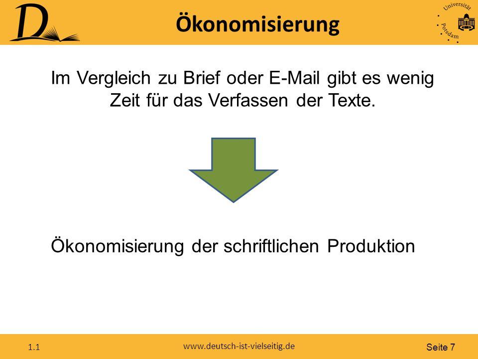Seite 7 www.deutsch-ist-vielseitig.de 1.1 Ökonomisierung Im Vergleich zu Brief oder E-Mail gibt es wenig Zeit für das Verfassen der Texte.