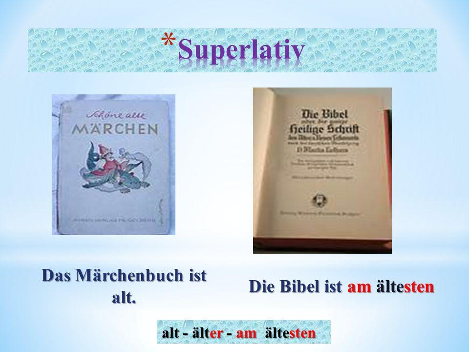 Das Märchenbuch ist alt. Die Bibel ist am ältesten alt - älter - am ältesten