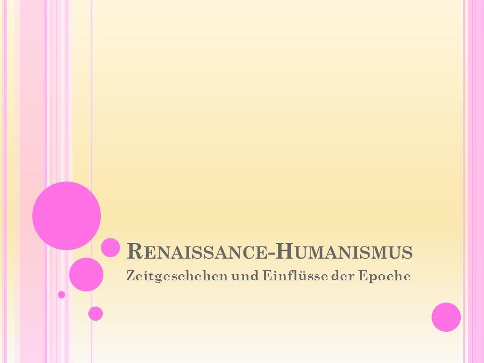 R ENAISSANCE -H UMANISMUS Zeitgeschehen und Einflüsse der Epoche