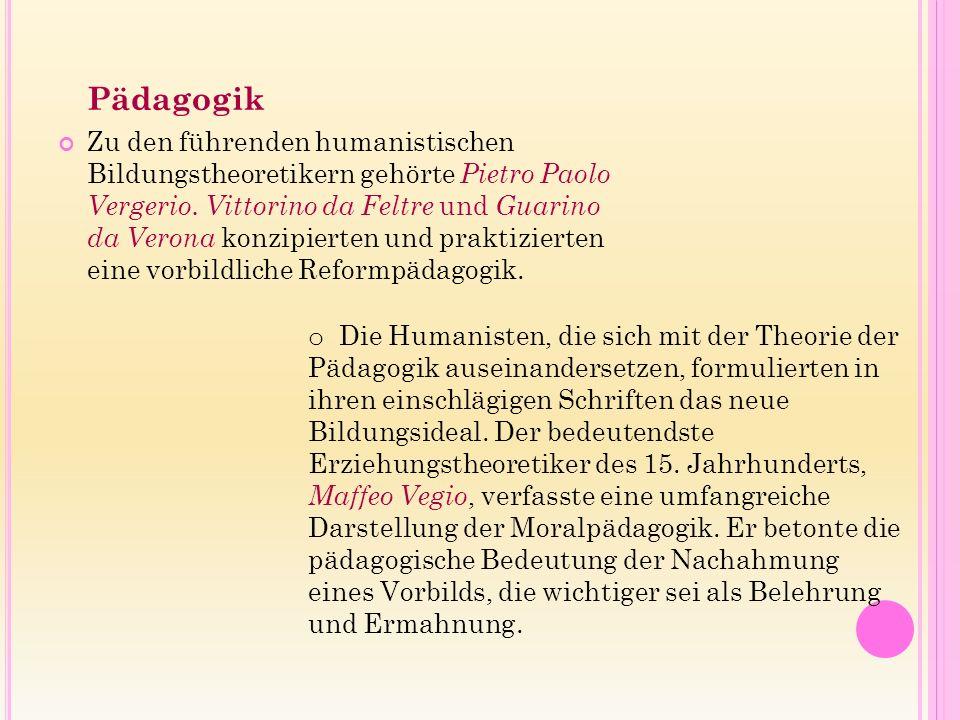 Pädagogik Zu den führenden humanistischen Bildungstheoretikern gehörte Pietro Paolo Vergerio.