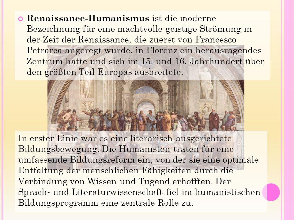S ELBSTVERSTÄNDNIS UND Z IELE DER H UMANISTEN Ausgangspunkt der Bewegung war das Konzept der Humanität, das in der Antike von Cicero formuliert worden war.