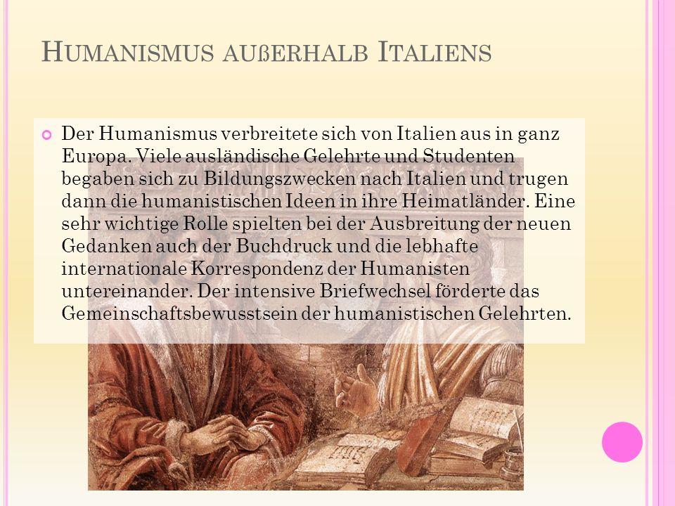 H UMANISMUS AUßERHALB I TALIENS Der Humanismus verbreitete sich von Italien aus in ganz Europa.