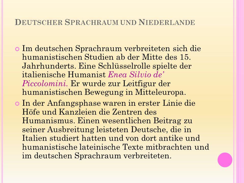 D EUTSCHER S PRACHRAUM UND N IEDERLANDE Im deutschen Sprachraum verbreiteten sich die humanistischen Studien ab der Mitte des 15.