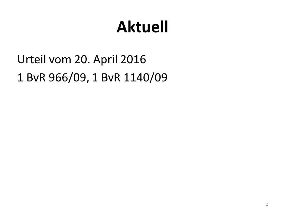 Aktuell Urteil vom 20. April 2016 1 BvR 966/09, 1 BvR 1140/09 2