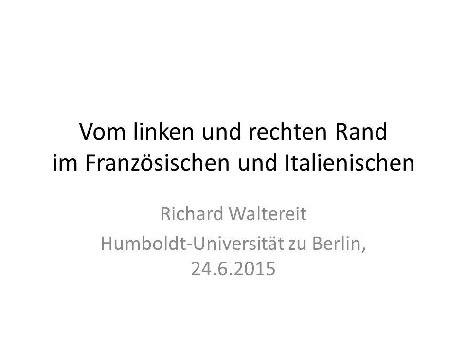 Vom linken und rechten Rand im Französischen und Italienischen Richard Waltereit Humboldt-Universität zu Berlin, 24.6.2015