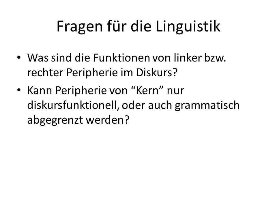 """Fragen für die Linguistik Was sind die Funktionen von linker bzw. rechter Peripherie im Diskurs? Kann Peripherie von """"Kern"""" nur diskursfunktionell, od"""