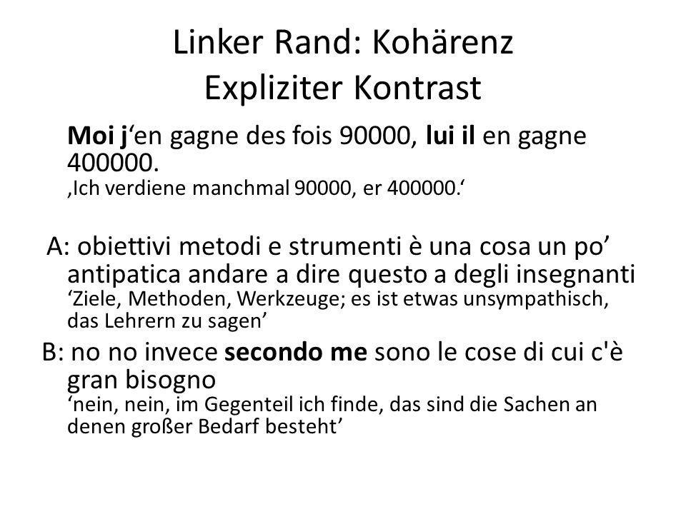 Linker Rand: Kohärenz Expliziter Kontrast Moi j'en gagne des fois 90000, lui il en gagne 400000. 'Ich verdiene manchmal 90000, er 400000.' A: obiettiv