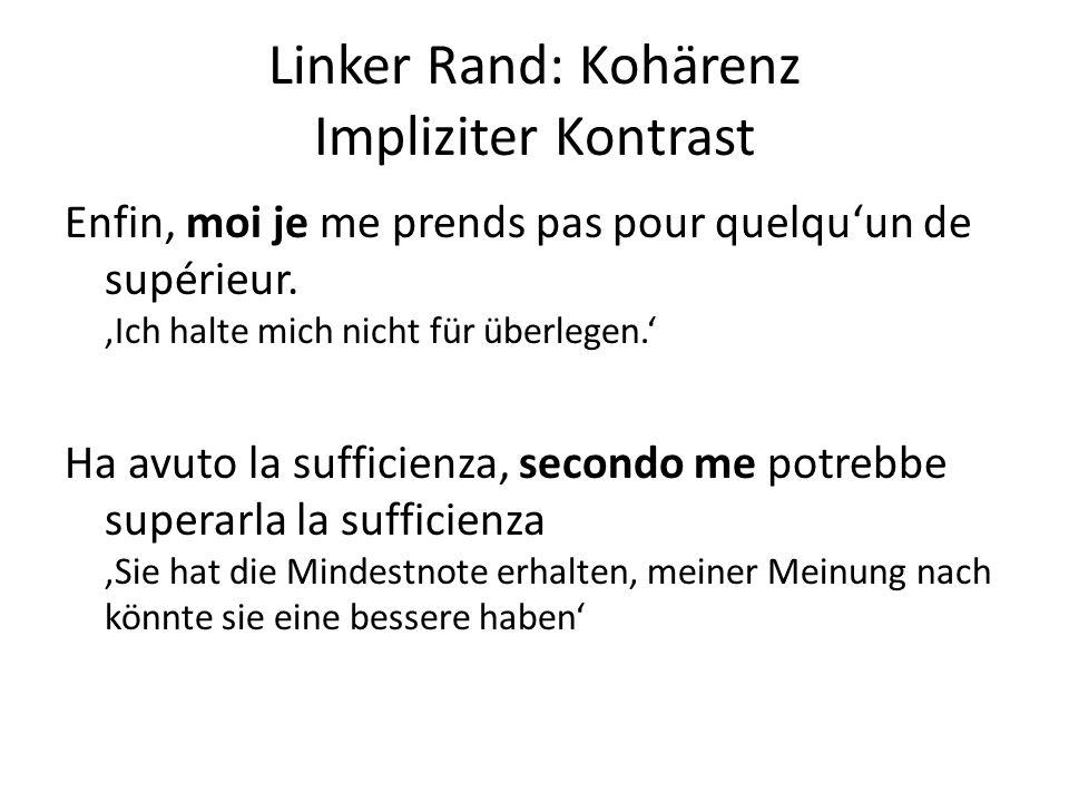 Linker Rand: Kohärenz Impliziter Kontrast Enfin, moi je me prends pas pour quelqu'un de supérieur. 'Ich halte mich nicht für überlegen.' Ha avuto la s