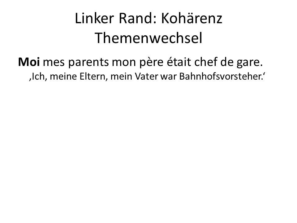 Linker Rand: Kohärenz Themenwechsel Moi mes parents mon père était chef de gare. 'Ich, meine Eltern, mein Vater war Bahnhofsvorsteher.'
