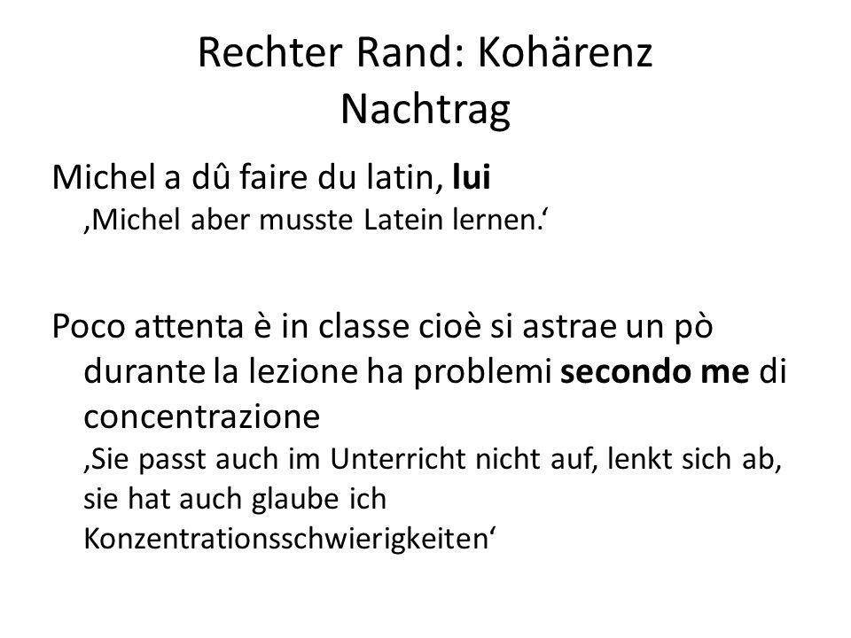 Rechter Rand: Kohärenz Nachtrag Michel a dû faire du latin, lui 'Michel aber musste Latein lernen.' Poco attenta è in classe cioè si astrae un pò dura