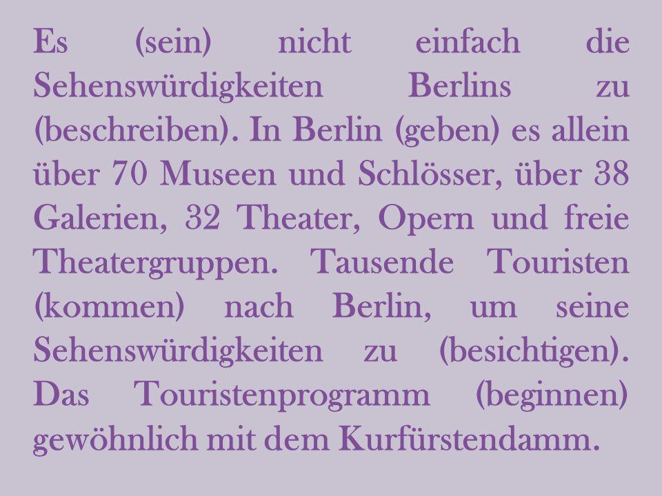 Es (sein) nicht einfach die Sehenswürdigkeiten Berlins zu (beschreiben).