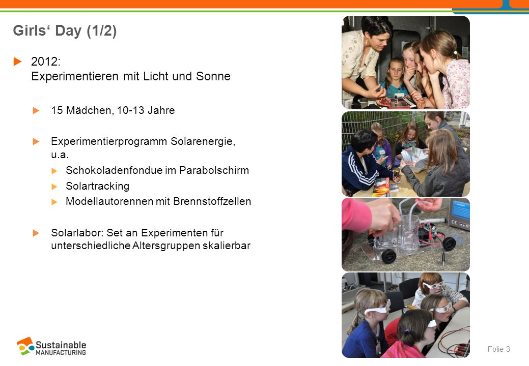 Girls' Day (1/2)  2012: Experimentieren mit Licht und Sonne  15 Mädchen, 10-13 Jahre  Experimentierprogramm Solarenergie, u.a.  Schokoladenfondue