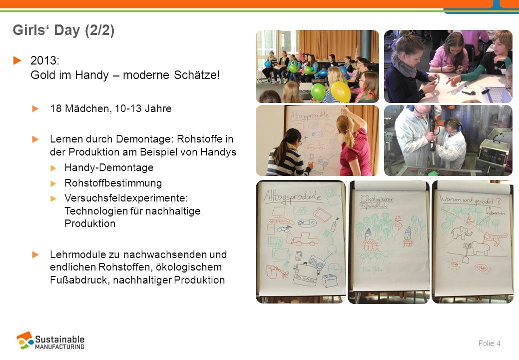 Girls' Day (2/2)  2013: Gold im Handy – moderne Schätze!  18 Mädchen, 10-13 Jahre  Lernen durch Demontage: Rohstoffe in der Produktion am Beispiel