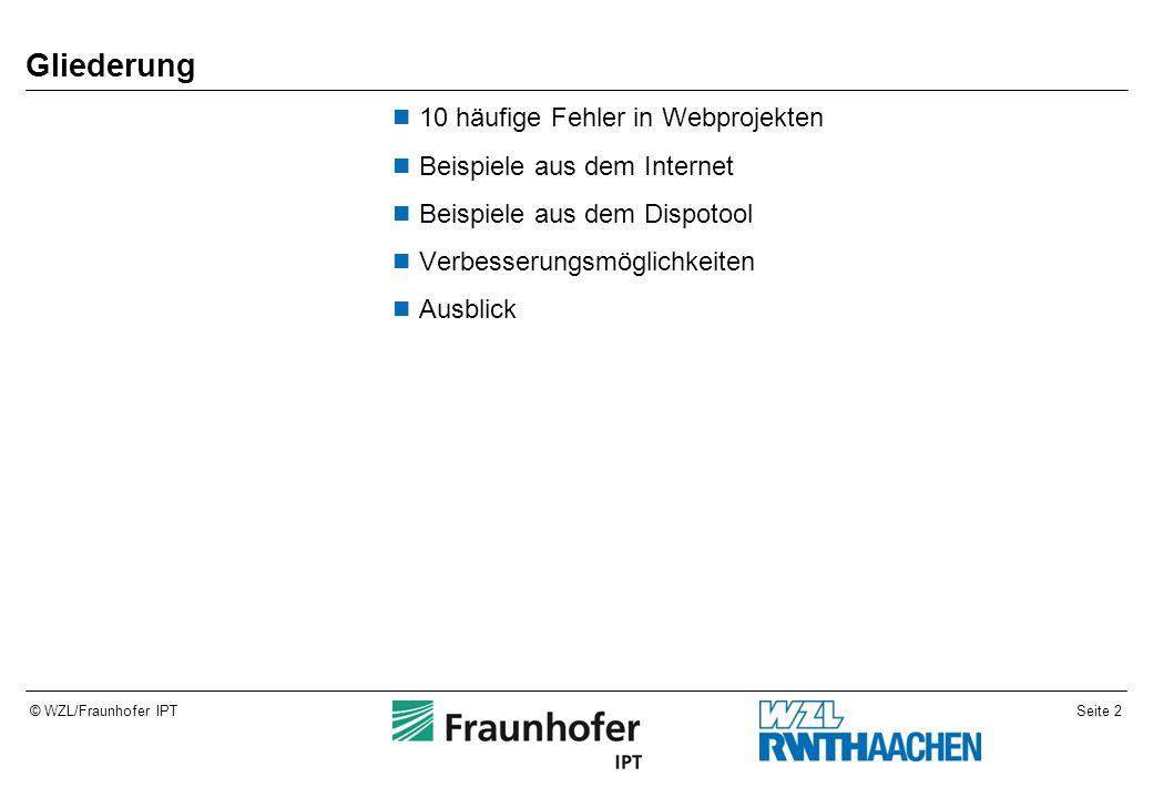Seite 3© WZL/Fraunhofer IPT 10 häufige Fehler in Webprojekten 1Element sieht aus als wäre es klickbar, ist es aber nicht Eye-Tracking / Attention Tracking(Mausklicks) Bilder sind immer auch als Link zu implementieren  Größere Ansicht  Link auf Produkt oder Anzeige etc.