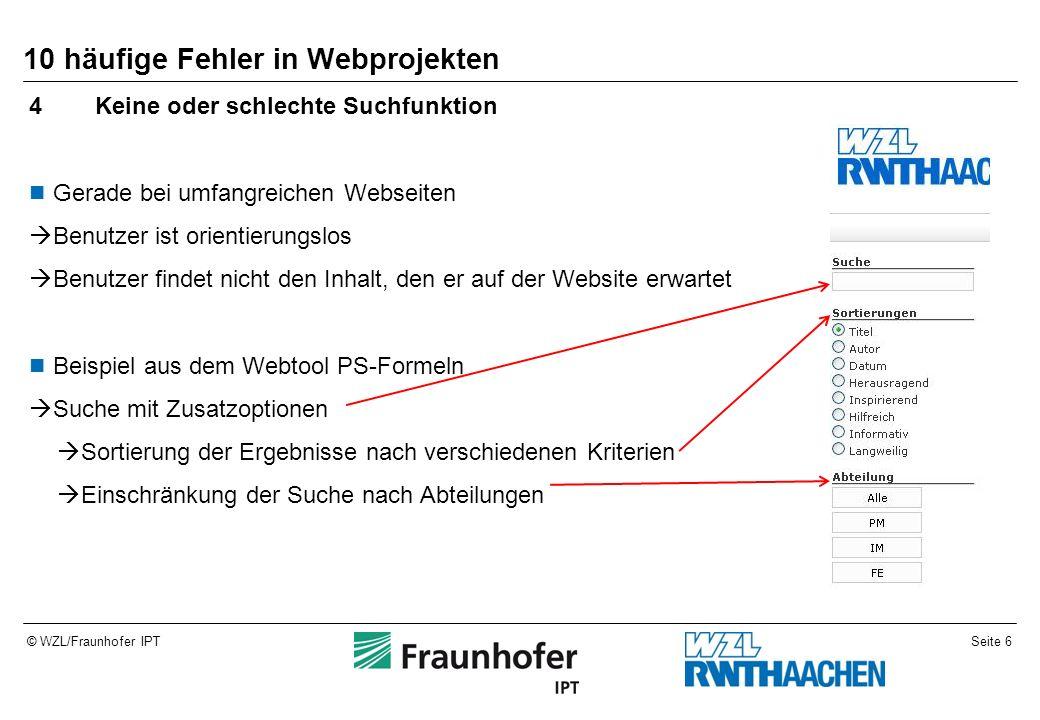 Seite 7© WZL/Fraunhofer IPT 10 häufige Fehler in Webprojekten 5Zu viel Funktionalität Die Website bietet in ihrem Bereich viele Funktionen, aber schlecht angeordnet  Unübersichtlich  nicht selbsterklärend  nur für erfahrene Internetuser nutzbar