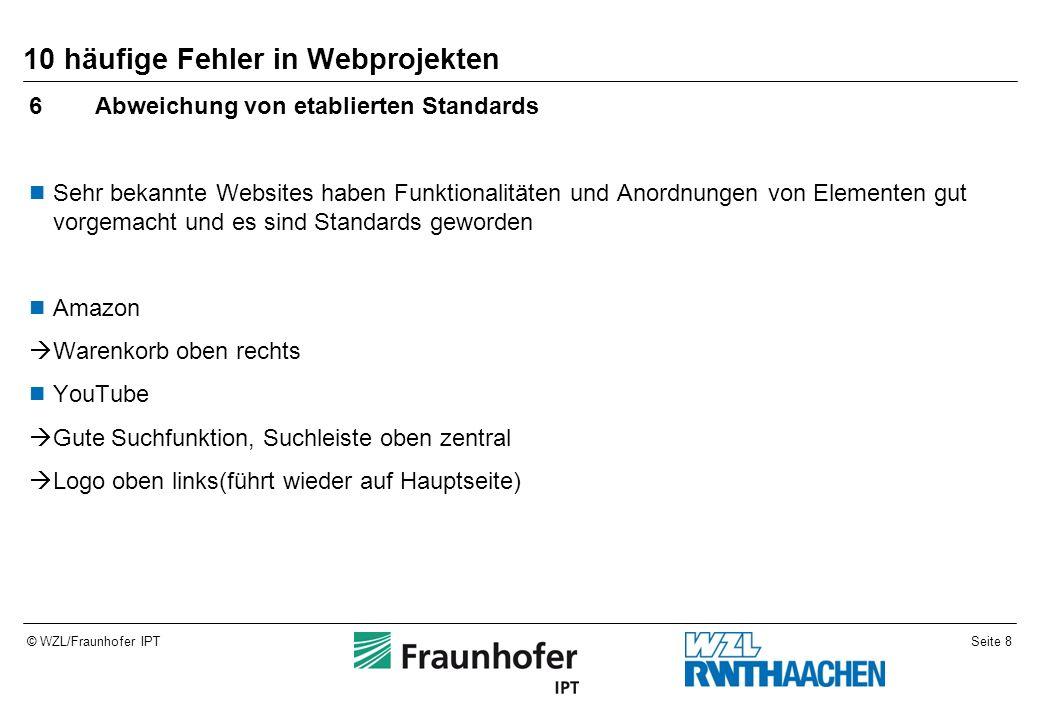 Seite 9© WZL/Fraunhofer IPT 10 häufige Fehler in Webprojekten 7Zu wenig Fehlerbehandlung Benutzer weiß nicht, ob er etwas bzw.