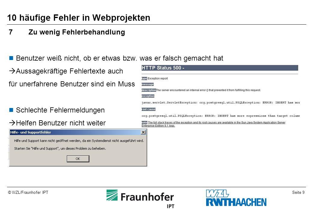 Seite 10© WZL/Fraunhofer IPT 10 häufige Fehler in Webprojekten 8Sprache Der Benutzer muss die Anwendung verstehen können Das ist nur möglich bei:  Ordentlicher Übersetzung(Falls Programm in mehreren Ländern verfügbar ist)  Einwandfreier Grammatik/Rechtschreibung