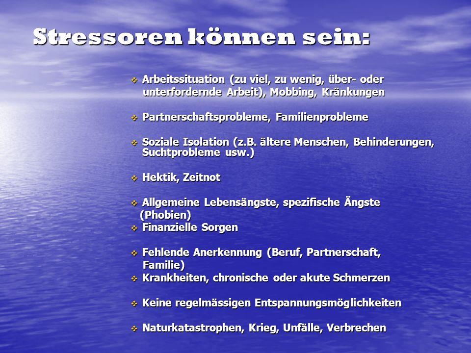 Stressoren können sein:  Arbeitssituation (zu viel, zu wenig, über- oder unterfordernde Arbeit), Mobbing, Kränkungen unterfordernde Arbeit), Mobbing,