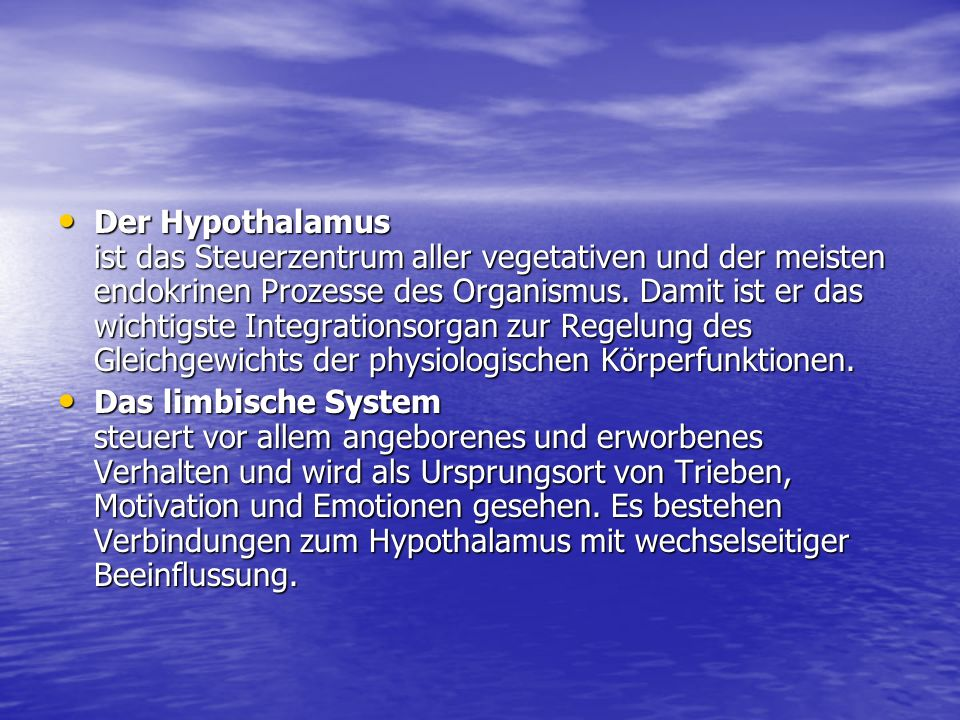 Der Hypothalamus ist das Steuerzentrum aller vegetativen und der meisten endokrinen Prozesse des Organismus. Damit ist er das wichtigste Integrationso