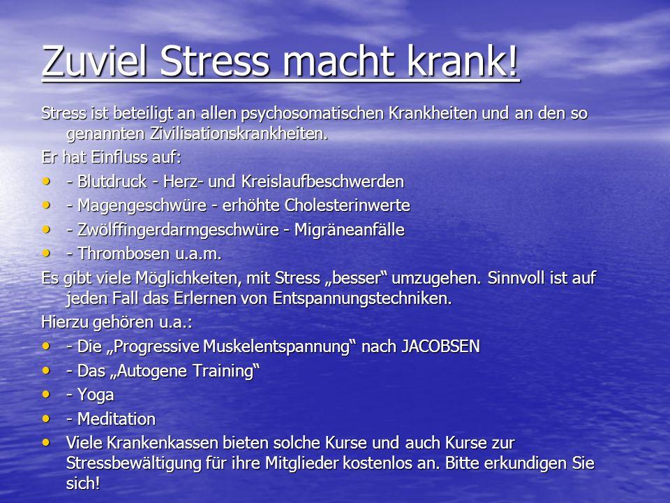 Zuviel Stress macht krank! Stress ist beteiligt an allen psychosomatischen Krankheiten und an den so genannten Zivilisationskrankheiten. Er hat Einflu