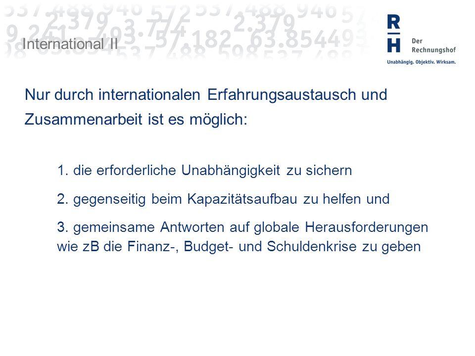International II Nur durch internationalen Erfahrungsaustausch und Zusammenarbeit ist es möglich: 1.