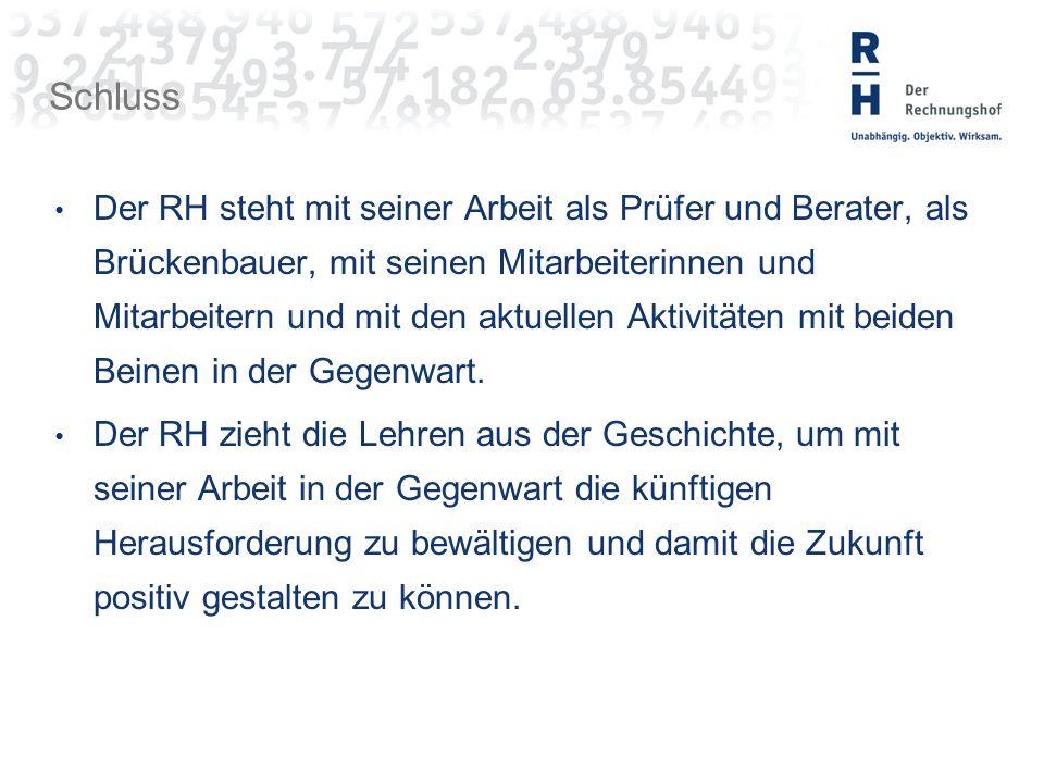 Schluss Der RH steht mit seiner Arbeit als Prüfer und Berater, als Brückenbauer, mit seinen Mitarbeiterinnen und Mitarbeitern und mit den aktuellen Aktivitäten mit beiden Beinen in der Gegenwart.