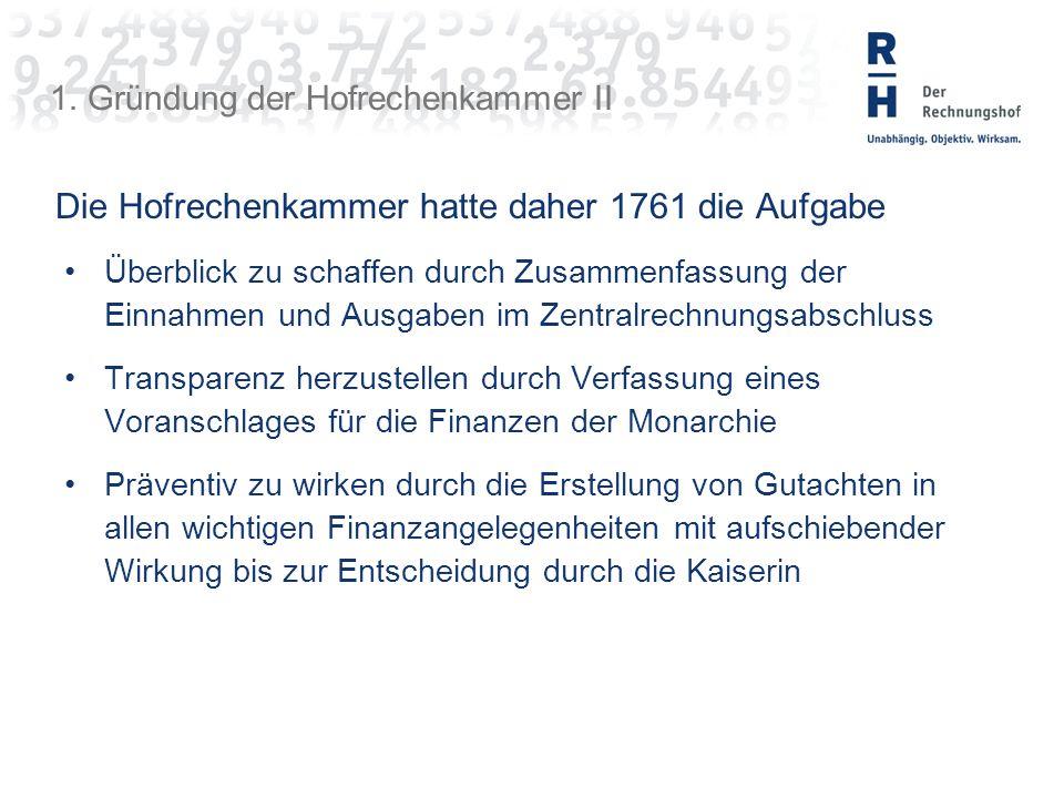 1. Gründung der Hofrechenkammer II Die Hofrechenkammer hatte daher 1761 die Aufgabe Überblick zu schaffen durch Zusammenfassung der Einnahmen und Ausg