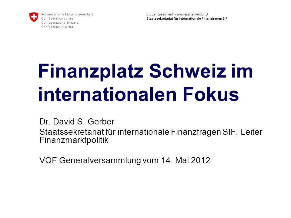 Eidgenössisches Finanzdepartement EFD Staatssekretariat für internationale Finanzfragen SIF Finanzplatz Schweiz im internationalen Fokus Dr.
