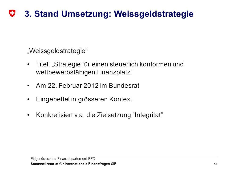 """18 Eidgenössisches Finanzdepartement EFD Staatssekretariat für internationale Finanzfragen SIF """"Weissgeldstrategie Titel: """"Strategie für einen steuerlich konformen und wettbewerbsfähigen Finanzplatz Am 22."""
