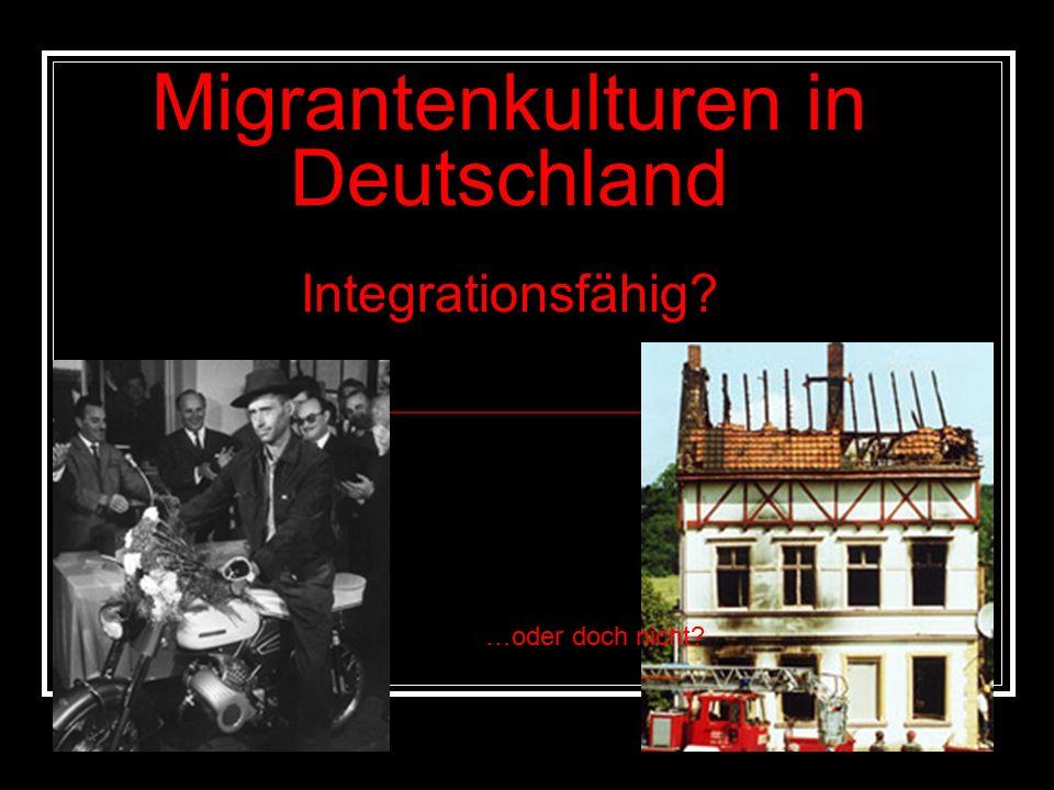 Migrantenkulturen in Deutschland Integrationsfähig …oder doch nicht