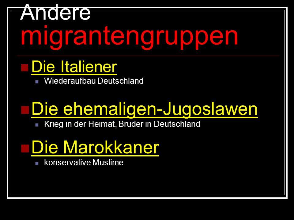 Andere migrantengruppen Die Italiener Wiederaufbau Deutschland Die ehemaligen-Jugoslawen Krieg in der Heimat, Bruder in Deutschland Die Marokkaner kon