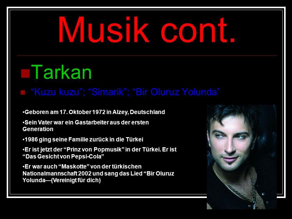 "Musik cont. Tarkan ""Kuzu kuzu""; ""Simarik""; ""Bir Oluruz Yolunda"" Geboren am 17. Oktober 1972 in Alzey, Deutschland Sein Vater war ein Gastarbeiter aus"