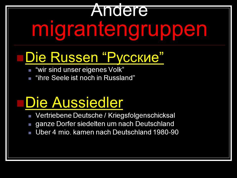 Andere migrantengruppen Die Russen Русские wir sind unser eigenes Volk ihre Seele ist noch in Russland Die Aussiedler Vertriebene Deutsche / Kriegsfolgenschicksal ganze Dorfer siedelten um nach Deutschland Uber 4 mio.